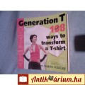 Eladó Generation T /Mi készíthető pólóból -könyv kreatívoknak