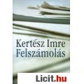 Eladó Kertész Imre: FELSZÁMOLÁS (ÚJ KÖNYV!)