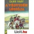 Eladó Zane Grey: A VÉGVIDÉK LÉGIÓJA