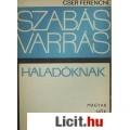 Cser Ferencné: SZABÁS-VARRÁS HALADÓKNAK