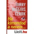 Eladó Mary Higgins Clark: HA KIMONDOD A NEVEM...